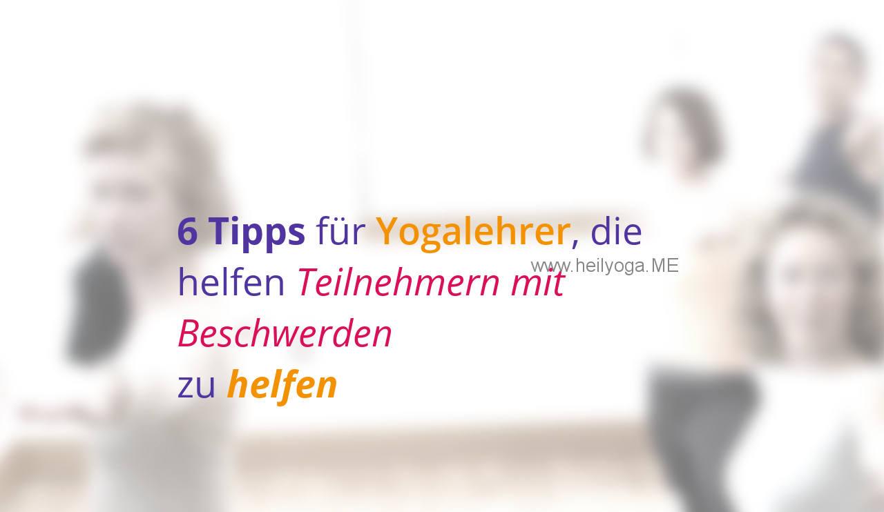 6 Tipps für Yogalehrer, die helfen Teilnehmern mit Beschwerden zu helfen