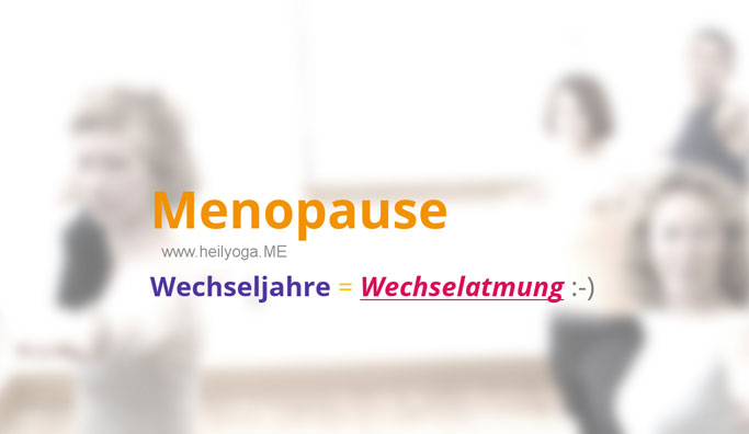 Menopause : Wechseljahre = Wechselatmung :-)