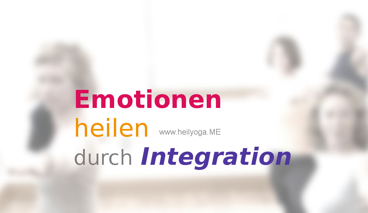Emotionen heilen - durch Integration