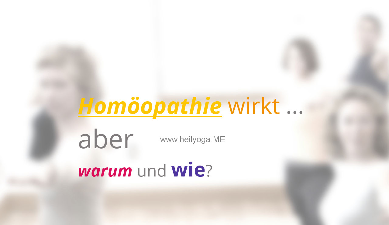 Homöopathie wirkt ... aber warum und wie?