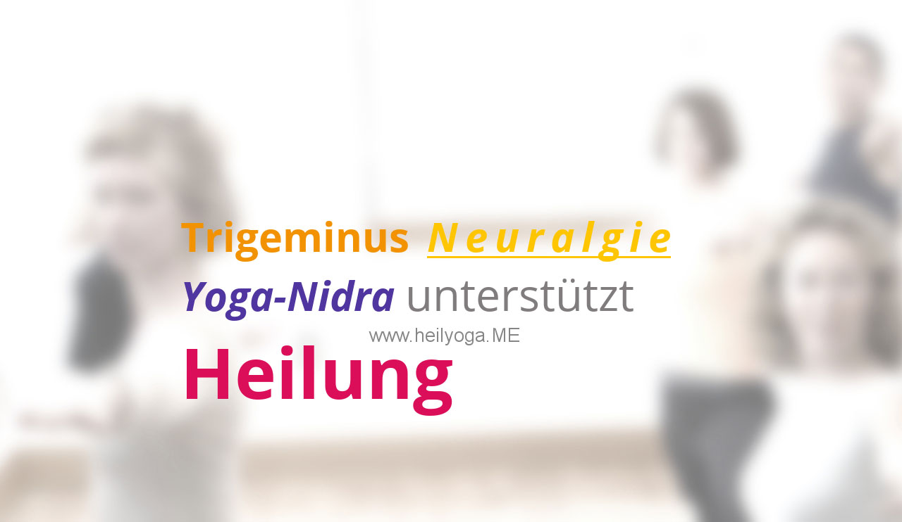 Trigeminus Neuralgie – Yoga-Nidra unterstützt Heilung