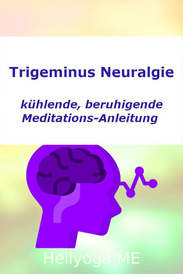 Trigeminus Neuralgie: kühlende, beruhigende Meditations-Anleitung