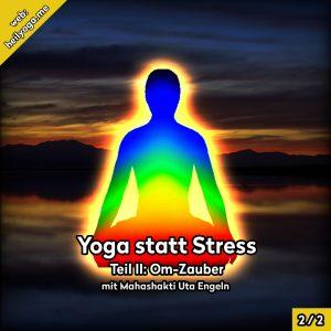 Yoga statt Stress II: Om-Zauber für innere Harmonie
