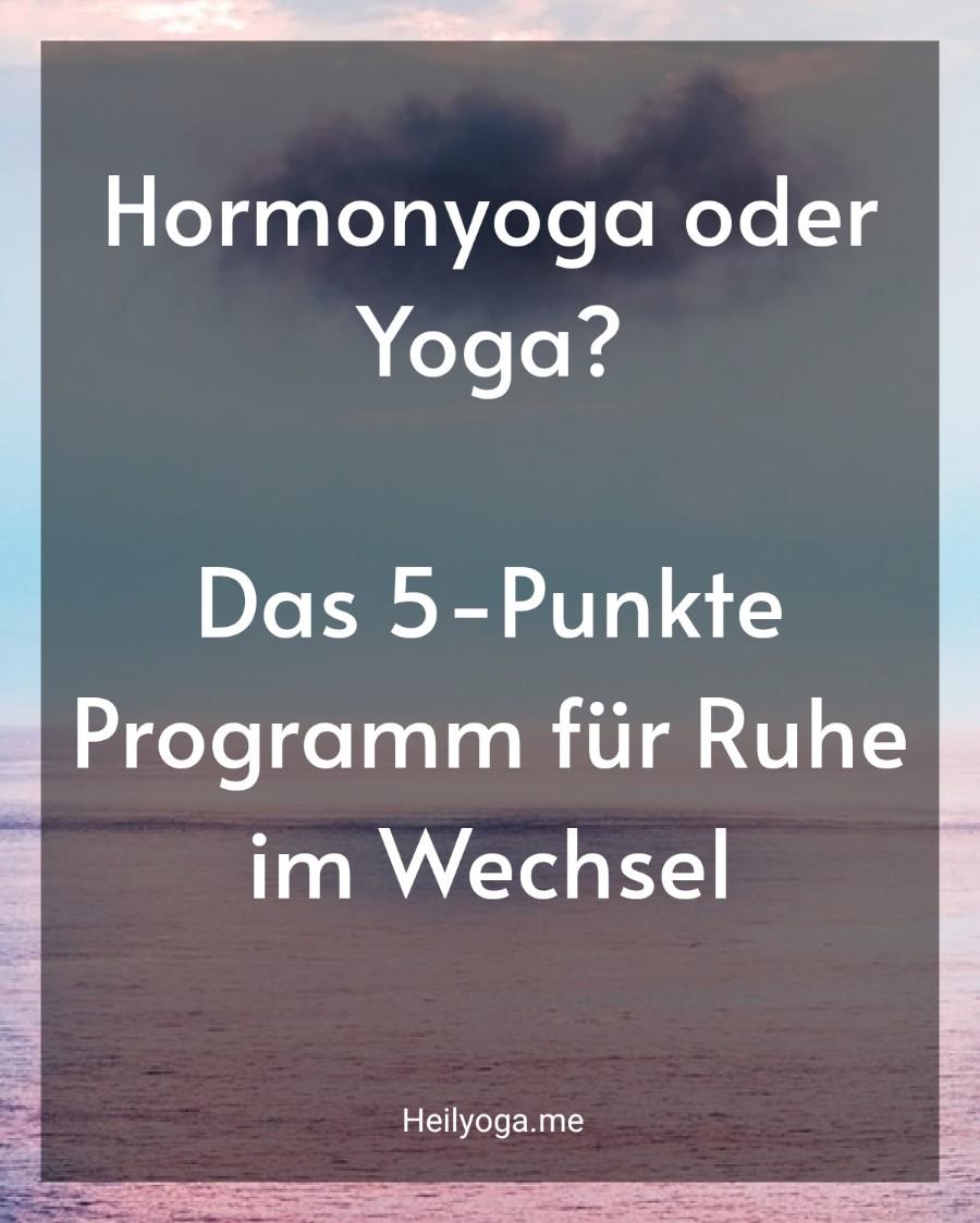 Hormonyoga oder Yoga? Das 5-Punkte Programm für Ruhe im Wechsel