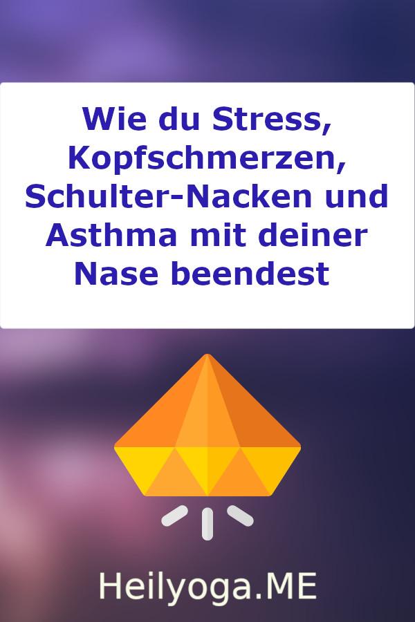 Wie du Stress, Kopfschmerzen, Schulter-Nacken und Asthma mit deiner Nase beendest