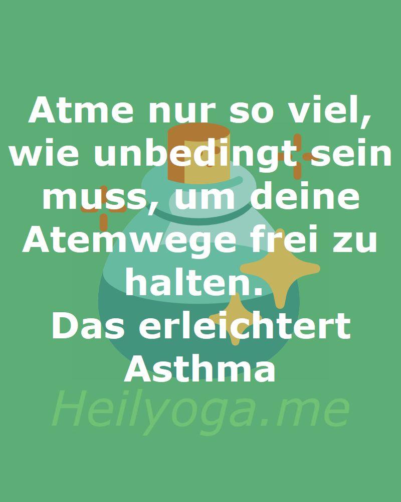Atme nur so viel, wie unbedingt sein muss, um deine Atemwege frei zu halten. Das hilft gegen Ashtma