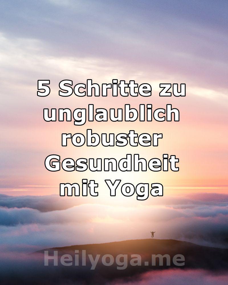 5 Schritte zu unglaublich robuster Gesundheit mit Yoga