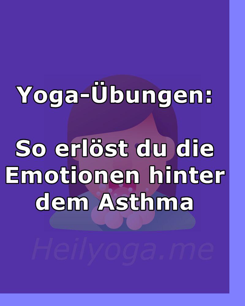 yoga-übungen so erlöst du die emotionen hinter dem asthma
