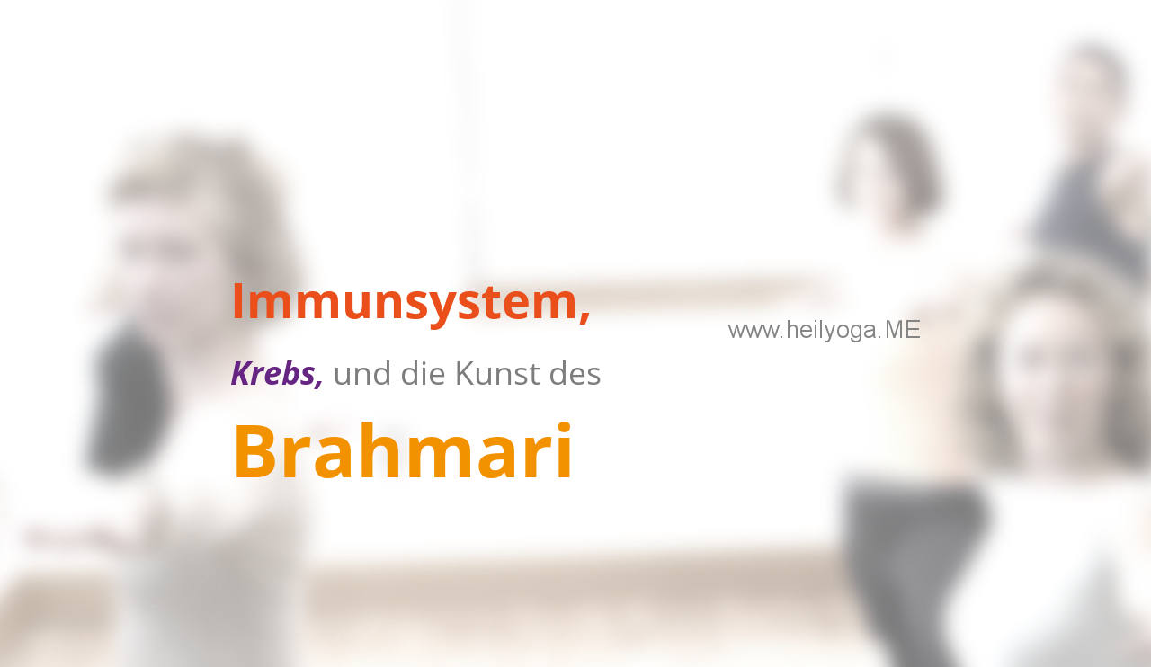 Immunsystem, Krebs und die Kunst des Brahmari